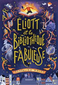 Eliott et la bibliothèque fabuleuse – Pascaline Nolot