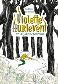 Violette Hurlevent et le jardin sauvage – Jean-Baptiste Bourgois