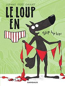 Le loup en slip/tome 3 – Wilfrid Lupano & Mayana Itoïz