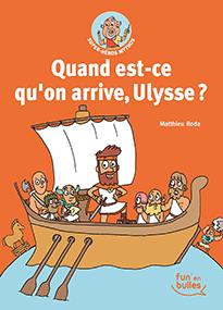 Quand est-ce qu'on arrive, Ulysse ? – Matthieu Roda & Benjamin Richard